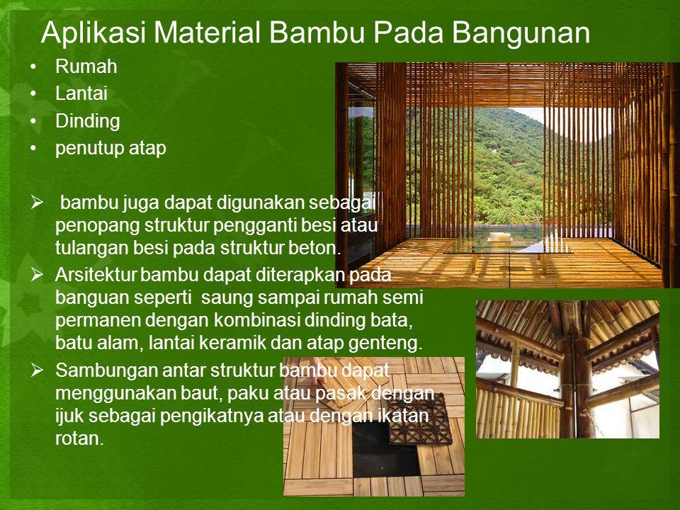 Aplikasi Material Bambu Pada Bangunan •R•Rumah •L•Lantai •D•Dinding •p•penutup atap  bambu juga dapat digunakan sebagai penopang struktur pengganti b