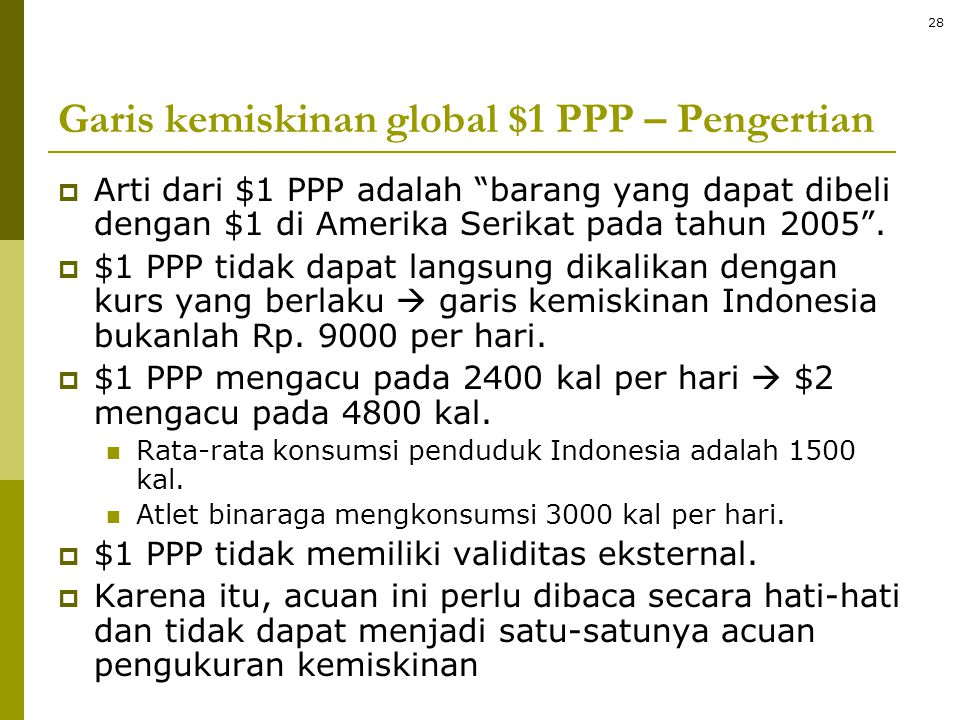 "Garis kemiskinan global $1 PPP – Pengertian  Arti dari $1 PPP adalah ""barang yang dapat dibeli dengan $1 di Amerika Serikat pada tahun 2005"".  $1 PP"