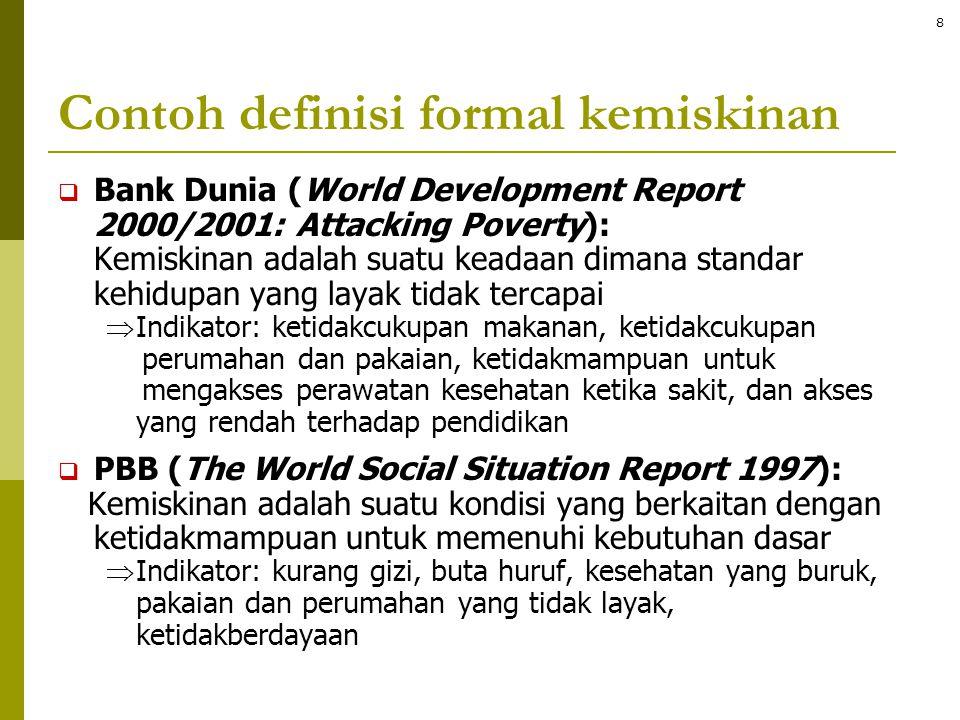 Contoh definisi formal kemiskinan  Bank Dunia (World Development Report 2000/2001: Attacking Poverty): Kemiskinan adalah suatu keadaan dimana standar