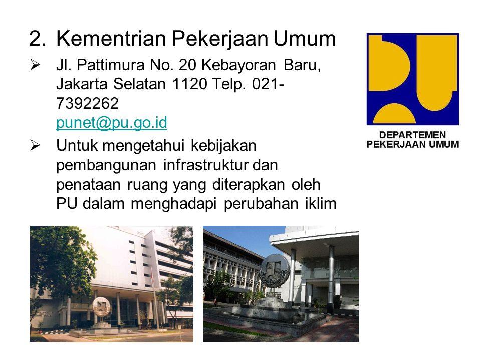 2.Kementrian Pekerjaan Umum  Jl. Pattimura No. 20 Kebayoran Baru, Jakarta Selatan 1120 Telp. 021- 7392262 punet@pu.go.id punet@pu.go.id  Untuk menge
