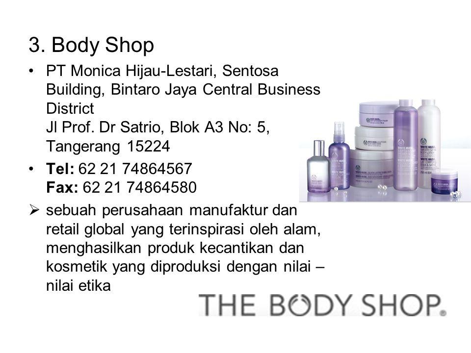 3. Body Shop •PT Monica Hijau-Lestari, Sentosa Building, Bintaro Jaya Central Business District Jl Prof. Dr Satrio, Blok A3 No: 5, Tangerang 15224 •Te
