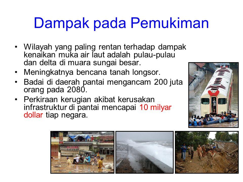 Dampak pada Pemukiman •Wilayah yang paling rentan terhadap dampak kenaikan muka air laut adalah pulau-pulau dan delta di muara sungai besar. •Meningka