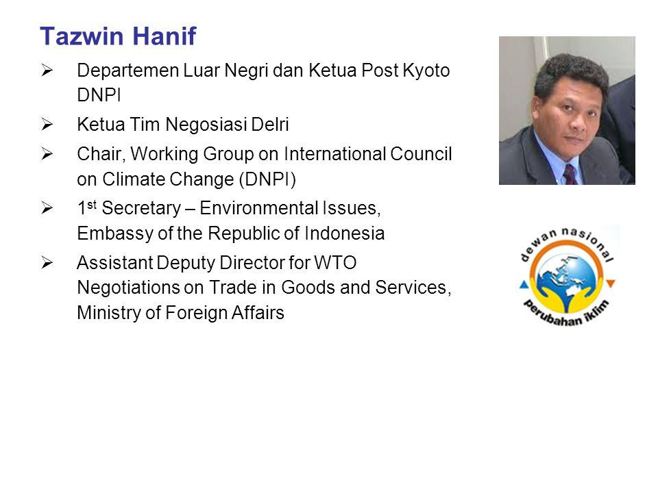 Tazwin Hanif  Departemen Luar Negri dan Ketua Post Kyoto DNPI  Ketua Tim Negosiasi Delri  Chair, Working Group on International Council on Climate