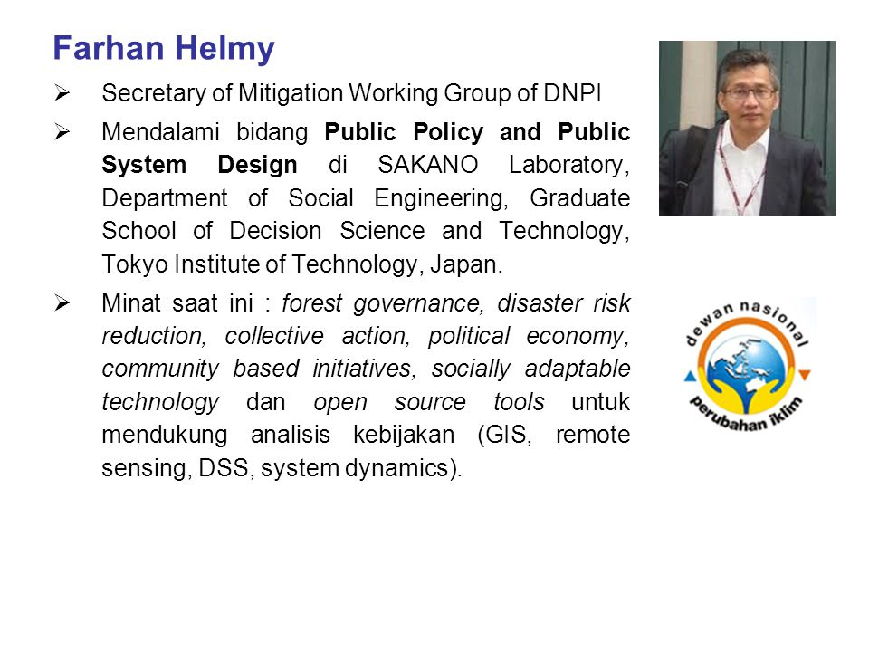 Farhan Helmy  Secretary of Mitigation Working Group of DNPI  Mendalami bidang Public Policy and Public System Design di SAKANO Laboratory, Departmen