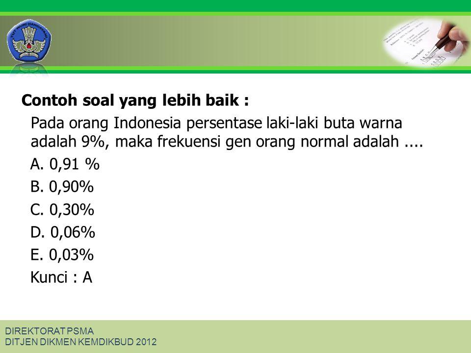 Click to edit Master title style DIREKTORAT PSMA DITJEN DIKMEN KEMDIKBUD 2012 Contoh soal yang lebih baik : Pada orang Indonesia persentase laki-laki
