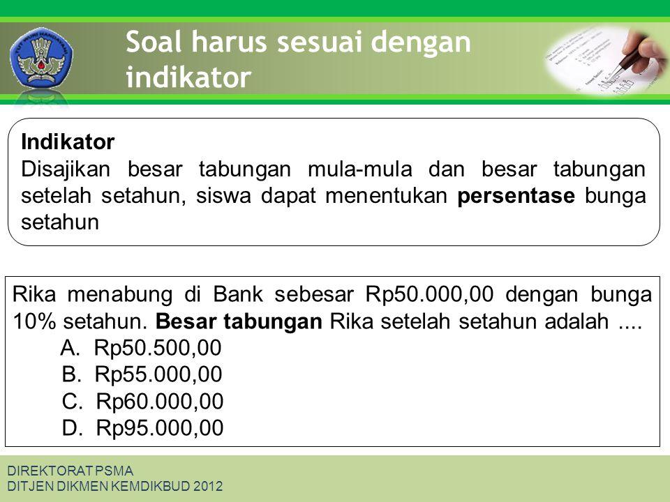Click to edit Master title style DIREKTORAT PSMA DITJEN DIKMEN KEMDIKBUD 2012 Soal yang sesuai kaidah Rika menabung di Bank sebesar Rp50.000,00 dan pada akhir tahun dia mendapatkan tabungannya sebesar Rp55.000,00.