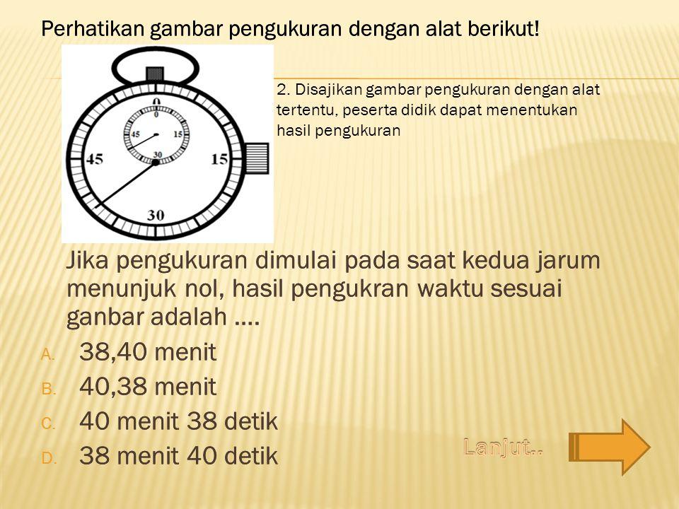 Jika pengukuran dimulai pada saat kedua jarum menunjuk nol, hasil pengukran waktu sesuai ganbar adalah …. A. 38,40 menit B. 40,38 menit C. 40 menit 38