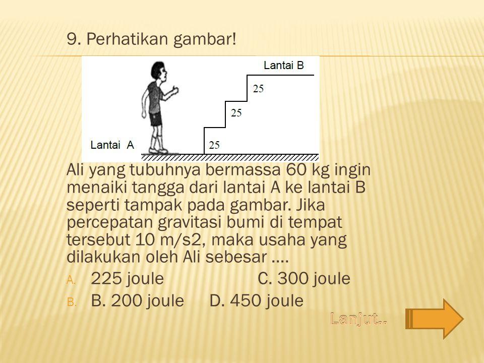 9. Perhatikan gambar! Ali yang tubuhnya bermassa 60 kg ingin menaiki tangga dari lantai A ke lantai B seperti tampak pada gambar. Jika percepatan grav