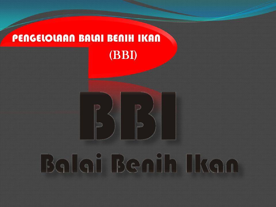PENGELOLAAN BALAI BENIH IKAN (BBI)