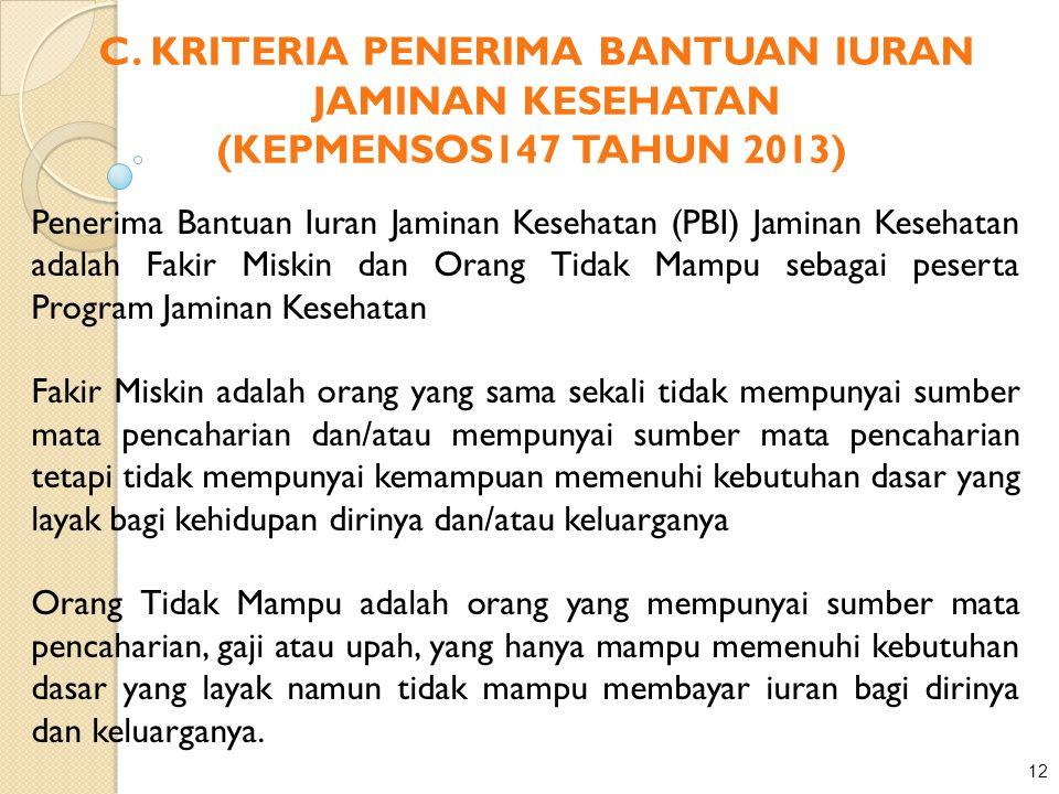 12 C. KRITERIA PENERIMA BANTUAN IURAN JAMINAN KESEHATAN (KEPMENSOS147 TAHUN 2013) Penerima Bantuan Iuran Jaminan Kesehatan (PBI) Jaminan Kesehatan ada