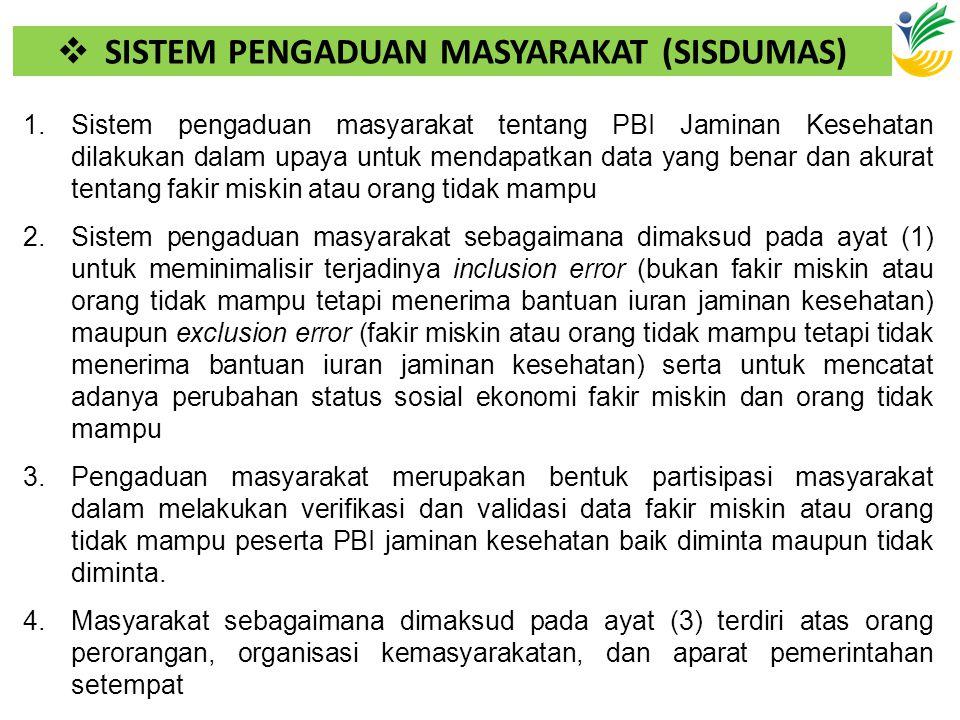  SISTEM PENGADUAN MASYARAKAT (SISDUMAS) 1.Sistem pengaduan masyarakat tentang PBI Jaminan Kesehatan dilakukan dalam upaya untuk mendapatkan data yang