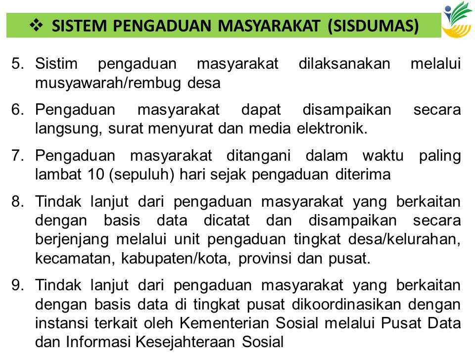  SISTEM PENGADUAN MASYARAKAT (SISDUMAS) 5.Sistim pengaduan masyarakat dilaksanakan melalui musyawarah/rembug desa 6.Pengaduan masyarakat dapat disamp