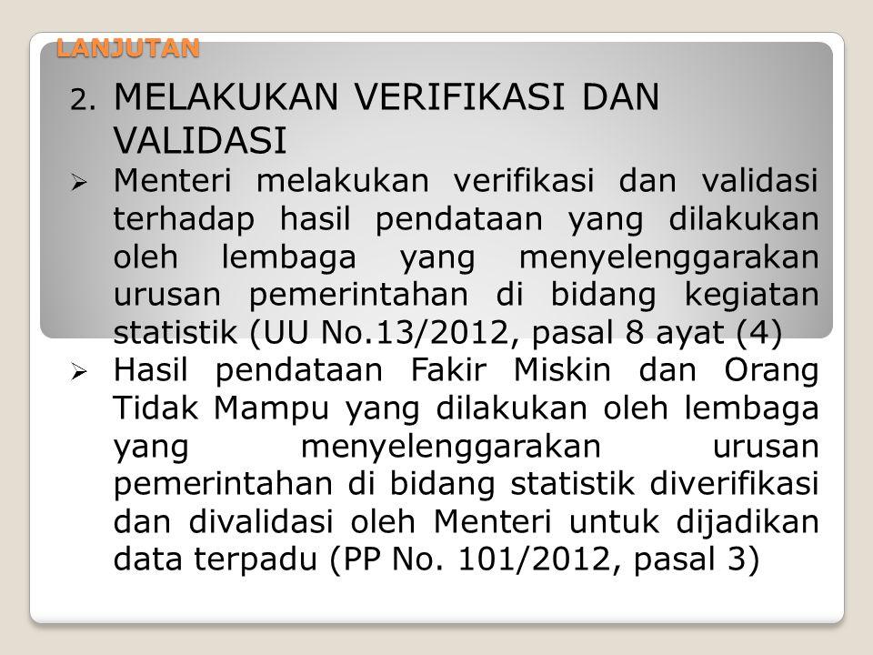 LANJUTAN 2. MELAKUKAN VERIFIKASI DAN VALIDASI  Menteri melakukan verifikasi dan validasi terhadap hasil pendataan yang dilakukan oleh lembaga yang me