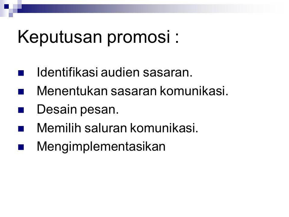 Keputusan promosi :  Identifikasi audien sasaran.  Menentukan sasaran komunikasi.  Desain pesan.  Memilih saluran komunikasi.  Mengimplementasika