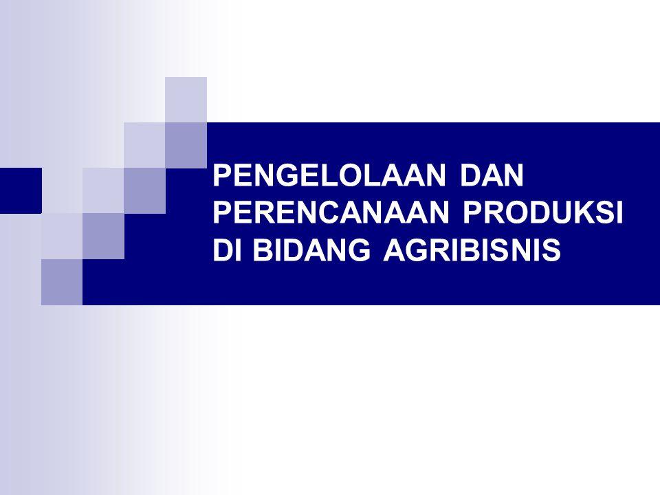 PENGELOLAAN DAN PERENCANAAN PRODUKSI DI BIDANG AGRIBISNIS