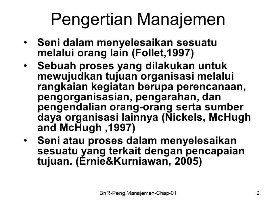 BnR-Peng.Manajemen-Chap-012 Pengertian Manajemen •Seni dalam menyelesaikan sesuatu melalui orang lain (Follet,1997) •Sebuah proses yang dilakukan untu