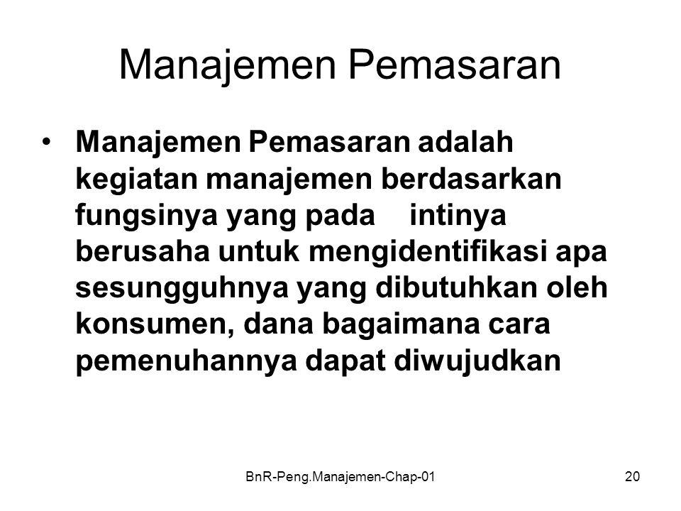 BnR-Peng.Manajemen-Chap-0120 Manajemen Pemasaran •Manajemen Pemasaran adalah kegiatan manajemen berdasarkan fungsinya yang pada intinya berusaha untuk