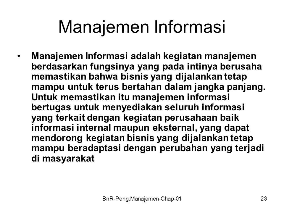 BnR-Peng.Manajemen-Chap-0123 Manajemen Informasi •Manajemen Informasi adalah kegiatan manajemen berdasarkan fungsinya yang pada intinya berusaha memas