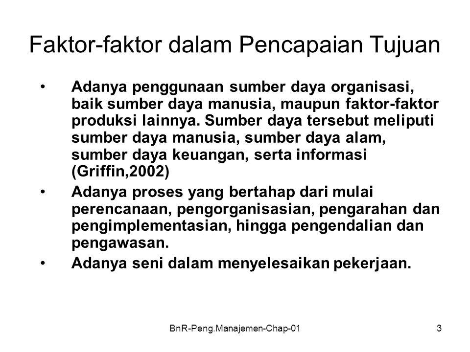 BnR-Peng.Manajemen-Chap-013 Faktor-faktor dalam Pencapaian Tujuan •Adanya penggunaan sumber daya organisasi, baik sumber daya manusia, maupun faktor-f