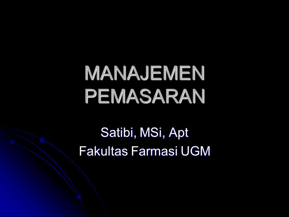 PENDAHULUAN TENTANG Manajemen Pemasaran Farmasi Dosen: 1. Satibi, M.Si, Apt 2. DR. H. Sampurno, Apt
