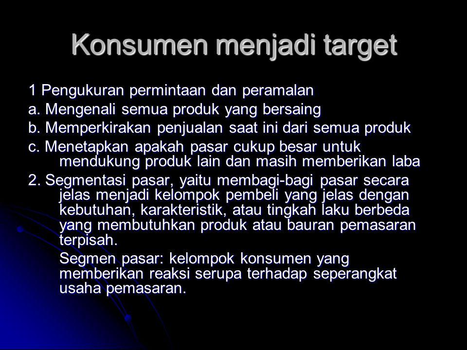 Konsumen menjadi target 1 Pengukuran permintaan dan peramalan a. Mengenali semua produk yang bersaing b. Memperkirakan penjualan saat ini dari semua p