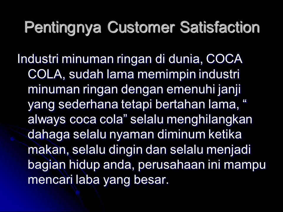 Pentingnya Customer Satisfaction Industri minuman ringan di dunia, COCA COLA, sudah lama memimpin industri minuman ringan dengan emenuhi janji yang se