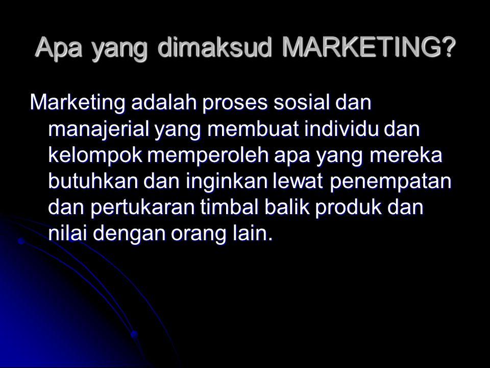 Apa yang dimaksud MARKETING? Marketing adalah proses sosial dan manajerial yang membuat individu dan kelompok memperoleh apa yang mereka butuhkan dan
