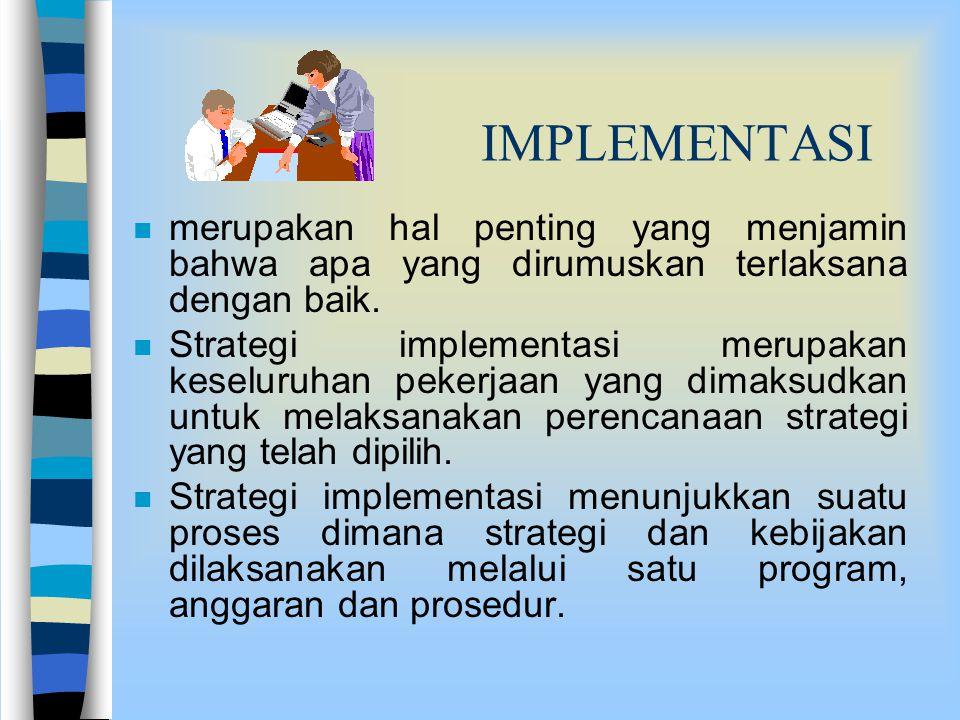IMPLEMENTASI n merupakan hal penting yang menjamin bahwa apa yang dirumuskan terlaksana dengan baik. n Strategi implementasi merupakan keseluruhan pek