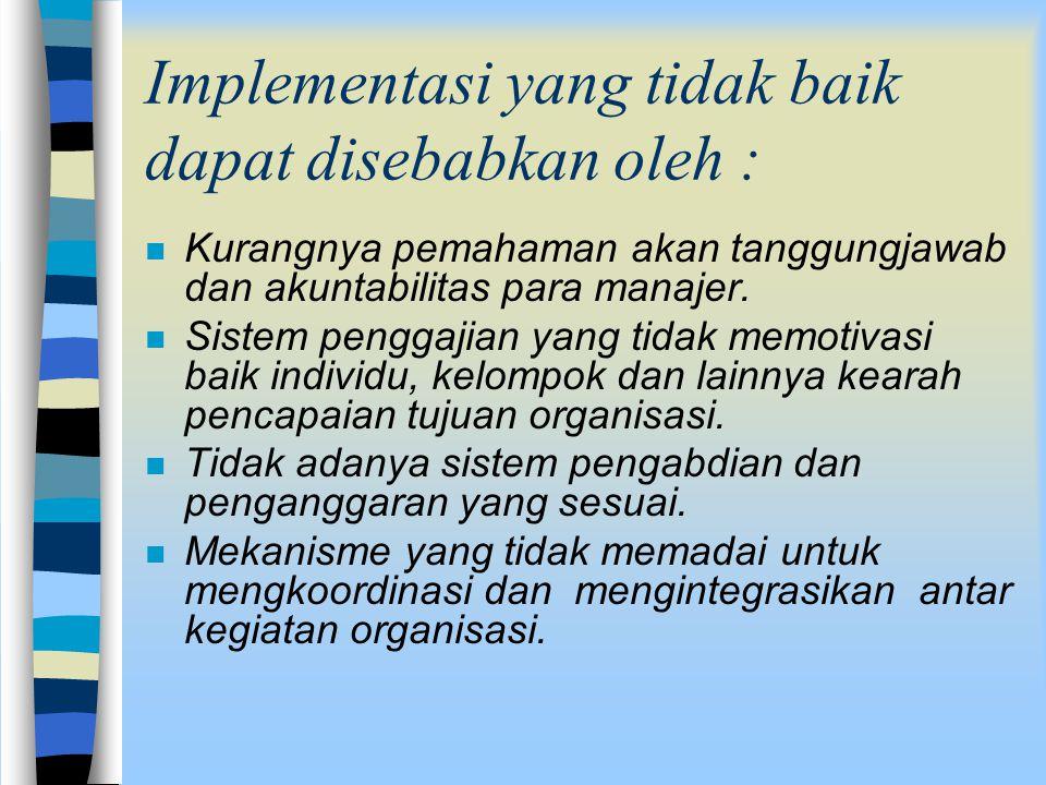 n Kurangnya pemahaman akan tanggungjawab dan akuntabilitas para manajer. n Sistem penggajian yang tidak memotivasi baik individu, kelompok dan lainnya