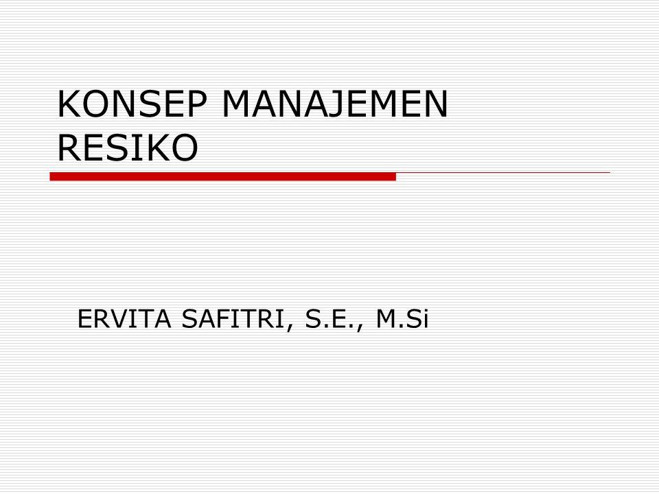 KONSEP MANAJEMEN RESIKO ERVITA SAFITRI, S.E., M.Si