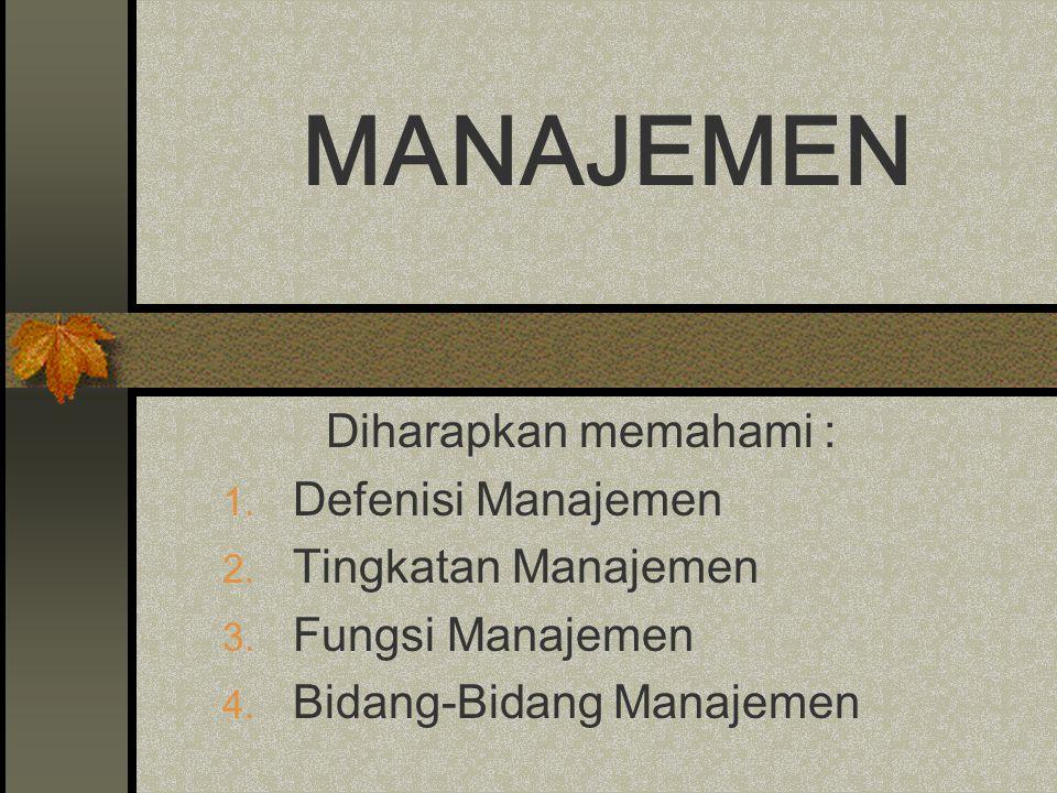 MANAJEMEN Diharapkan memahami : 1.Defenisi Manajemen 2.