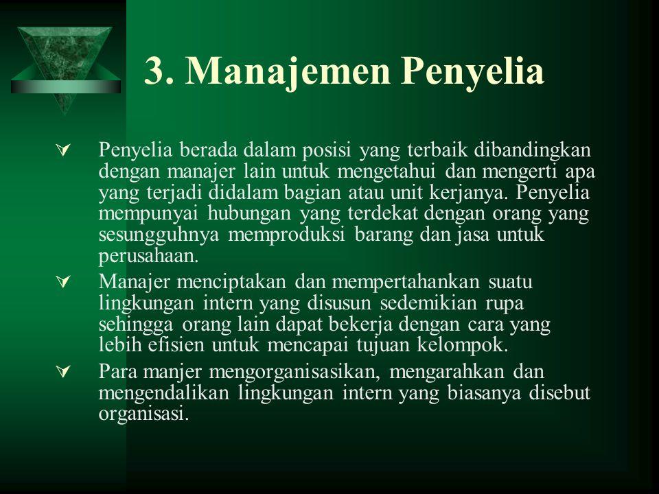 3. Manajemen Penyelia  Penyelia berada dalam posisi yang terbaik dibandingkan dengan manajer lain untuk mengetahui dan mengerti apa yang terjadi dida