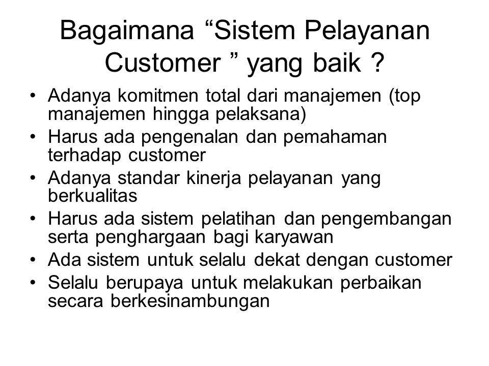 Pelayanan Pelanggan yang Baik (Tips Sederhana Pelayanan Berkualitas) •Mudah untuk dijumpai •Selalu ada saat dibutuhkan  jam buka •Mengatur sistem antrian dan ruang tunggu yang nyaman •Waktu tunggu yang pendek dan harus jelas •Setiap petugas memahami produk yang ditawarkan