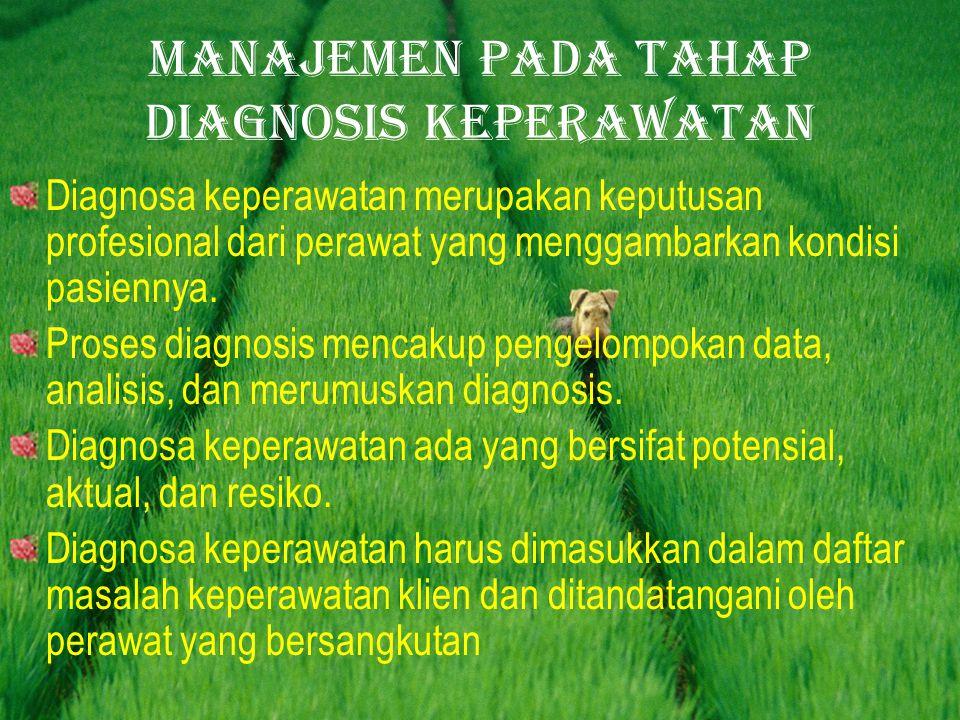 Manajemen pada tahap diagnosis keperawatan Diagnosa keperawatan merupakan keputusan profesional dari perawat yang menggambarkan kondisi pasiennya.