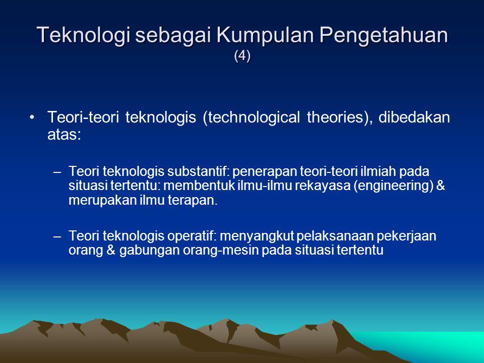 Teknologi sebagai Kumpulan Pengetahuan (4) •Teori-teori teknologis (technological theories), dibedakan atas: –Teori teknologis substantif: penerapan t