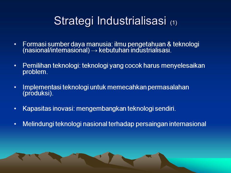 Strategi Industrialisasi (1) •Formasi sumber daya manusia: ilmu pengetahuan & teknologi (nasional/internasional) → kebutuhan industrialisasi. •Pemilih