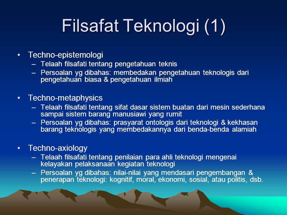 Filsafat Teknologi (2) •Techno-ethics –Cabang etika yg menyelidiki pokok-pokok pertikaian moral berkenaan dengan dampak sosial dari proyek teknologies yang berskala besar, seperti: KB, kloning, pabrik tenaga nuklir, dsb.