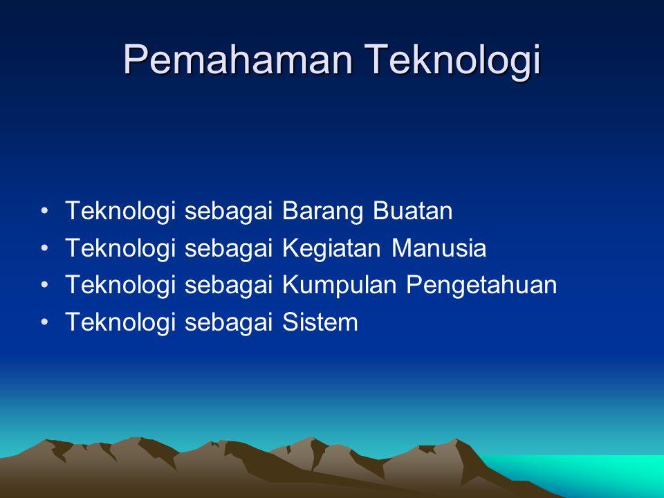 Pemahaman Teknologi •Teknologi sebagai Barang Buatan •Teknologi sebagai Kegiatan Manusia •Teknologi sebagai Kumpulan Pengetahuan •Teknologi sebagai Si