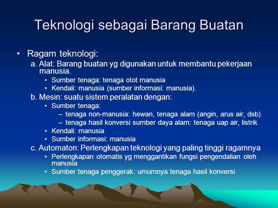 Teknologi sebagai Barang Buatan •Ragam teknologi: a. Alat: Barang buatan yg digunakan untuk membantu pekerjaan manusia. •Sumber tenaga: tenaga otot ma