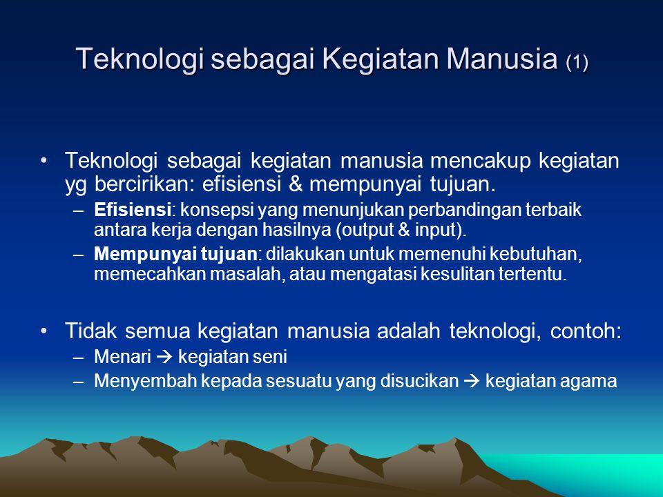 Teknologi sebagai Kegiatan Manusia (2) •Teknik: –Tercakup dalam kegiatan teknologi, meliputi cara, langkah, metode, rutin & prosedur.