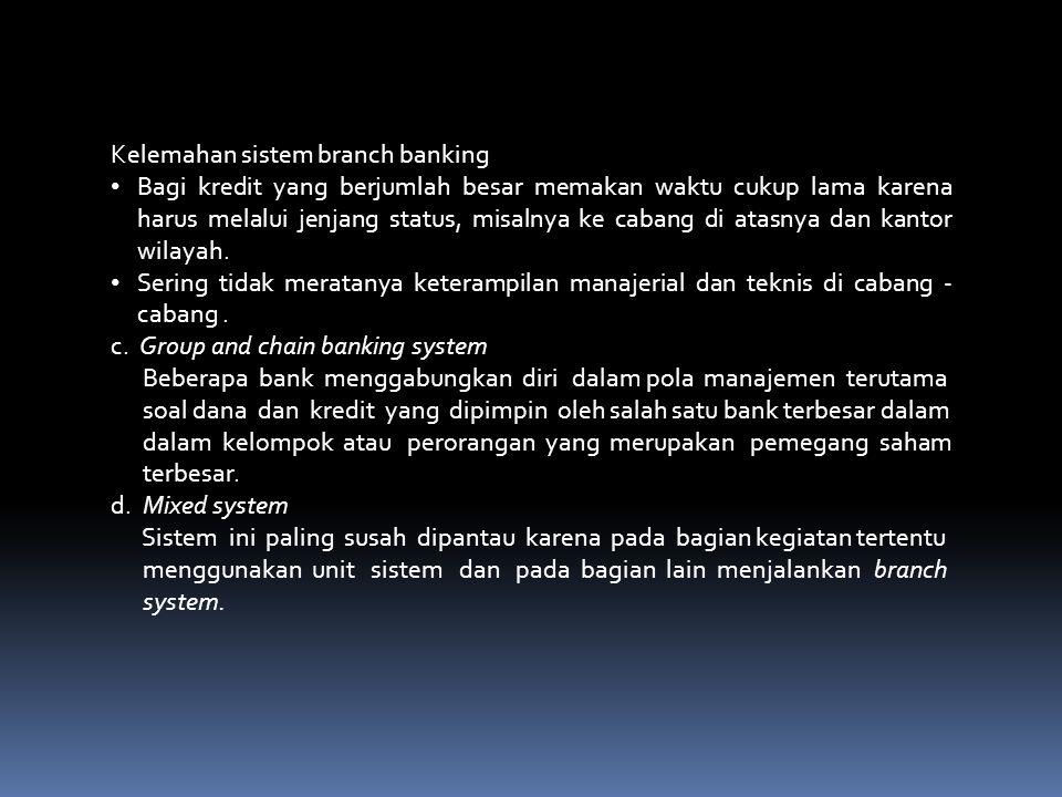 5.Sistem manajemen bank a.Unit banking sistem Ciri – ciri utama dari bank yang menganut Unit Banking dalam sistem manajemennya adalah : • Organisasiny