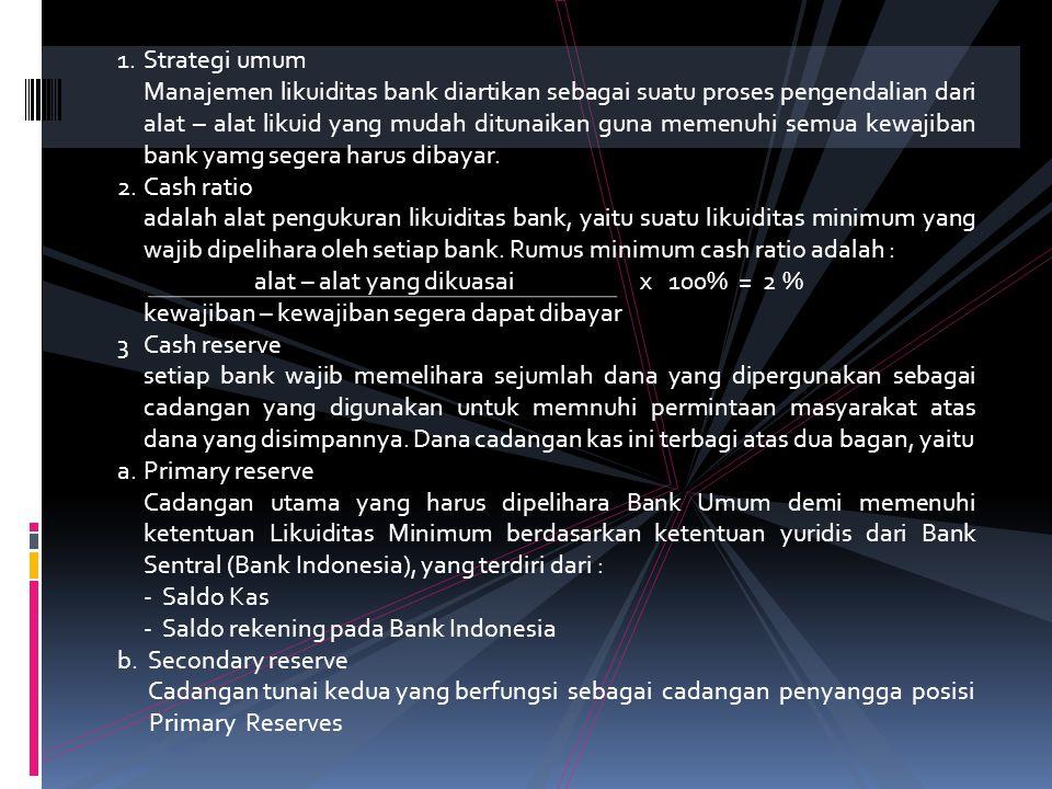 BAB IV. MANAJEMEN LIKUIDITAS 1. Strategi Umum 2. Cash Ratio 3. Cash Reserve 4. Ketentuan – Ketentuan Umum Tentang Likuiditas 5. Teori – teori Manajeme