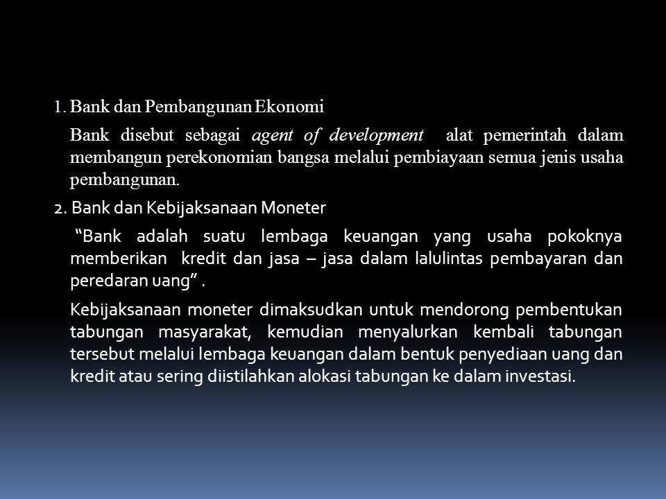 BAB I. PERANAN BANK DALAM PEMBANGUNAN 1. Bank dan Pembangunan Ekonomi 2. Bank dan Kebijaksanaan Moneter 3. Bank dan Penciptaan Uang 4. Bank dan Ekonom