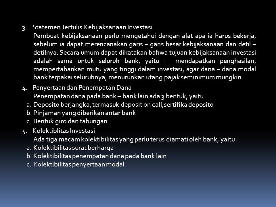 1. Kebijaksanaan Investasi Tujuan utama kebijaksanaan investasi bank adalah mendapatkan pendapatan yang maksimum dengan resiko minimum. Jumlah pendapa
