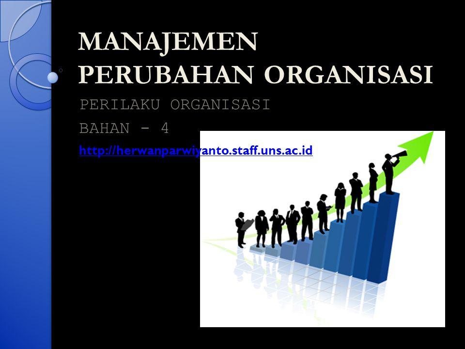 PERUBAHAN dalam Organisasi  Tidak banyak individu atau organisasi menyukai adanya perubahan, namun perubahan tak bisa dihindari, harus dihadapi.