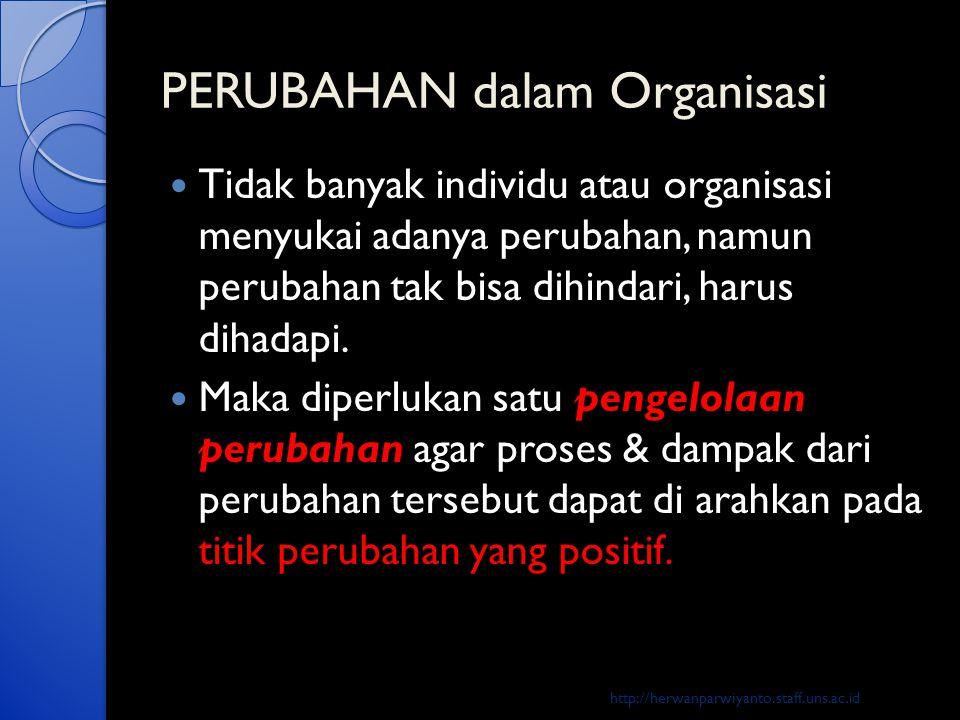 PERUBAHAN dalam Organisasi  Tidak banyak individu atau organisasi menyukai adanya perubahan, namun perubahan tak bisa dihindari, harus dihadapi.  Ma
