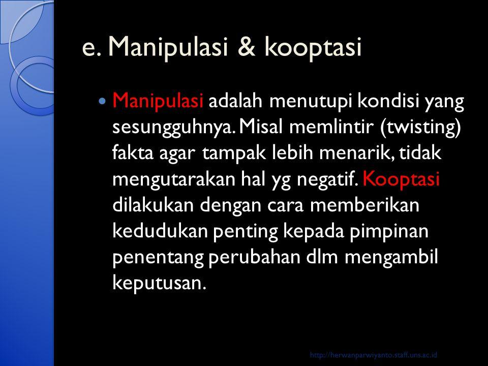 e. Manipulasi & kooptasi  Manipulasi adalah menutupi kondisi yang sesungguhnya. Misal memlintir (twisting) fakta agar tampak lebih menarik, tidak men