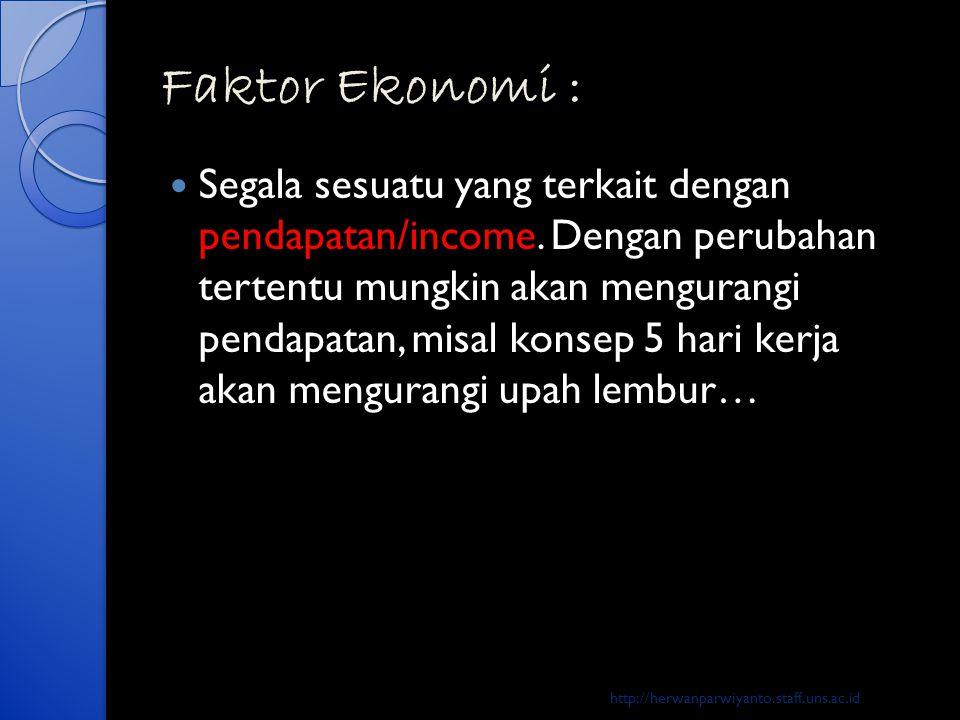 Faktor Ekonomi :  Segala sesuatu yang terkait dengan pendapatan/income. Dengan perubahan tertentu mungkin akan mengurangi pendapatan, misal konsep 5