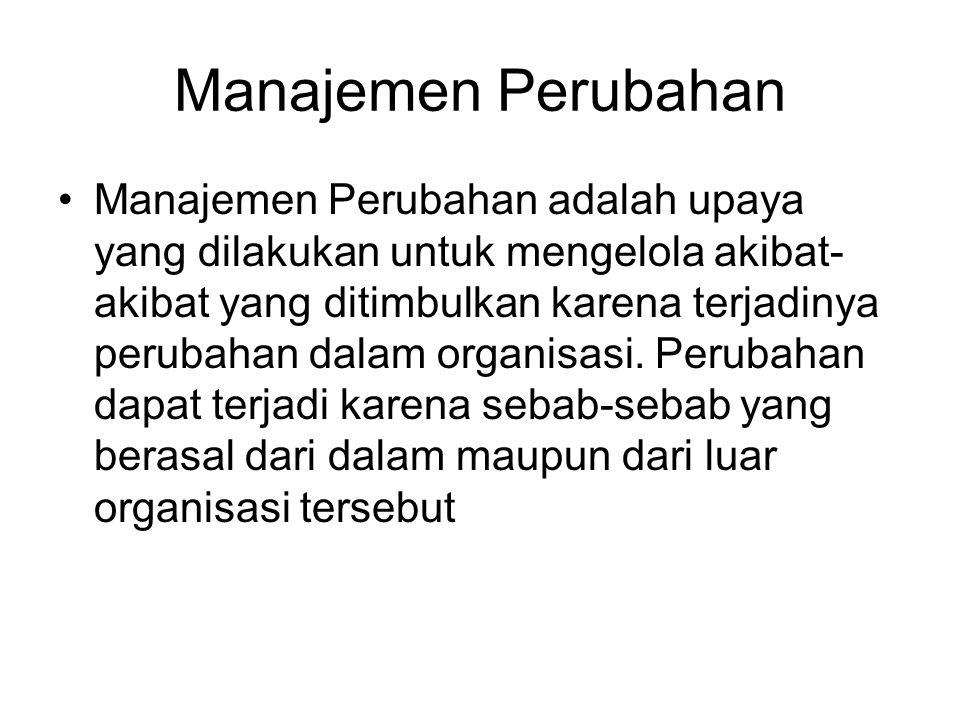Manajemen Perubahan •Manajemen Perubahan adalah upaya yang dilakukan untuk mengelola akibat- akibat yang ditimbulkan karena terjadinya perubahan dalam