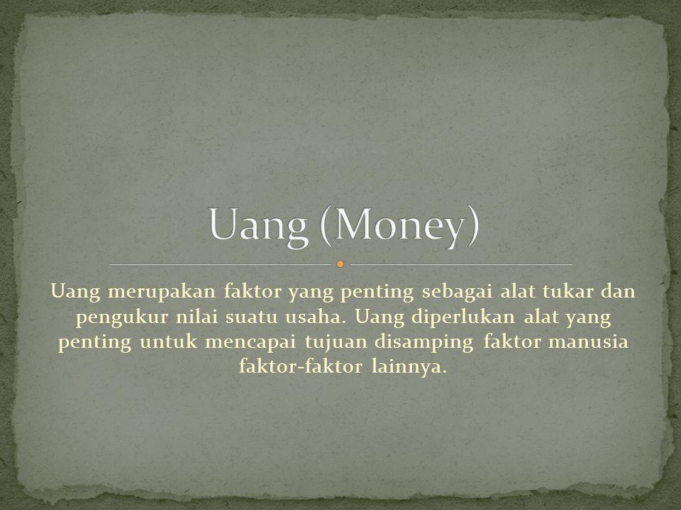 Uang merupakan faktor yang penting sebagai alat tukar dan pengukur nilai suatu usaha.